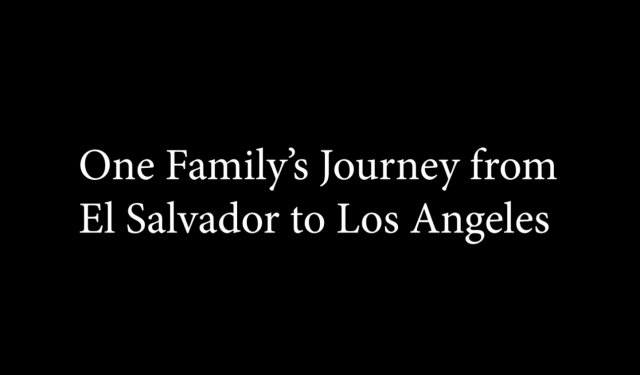 One Family's Journey from El Salvador to Los Angeles, Short Documentary
