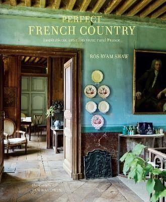 Perfect French Country By Ros Byam Shaw Worderycom