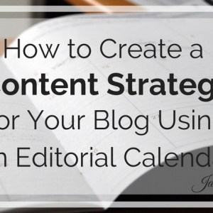 how to create a content strategy for your blog using an editorial calendar
