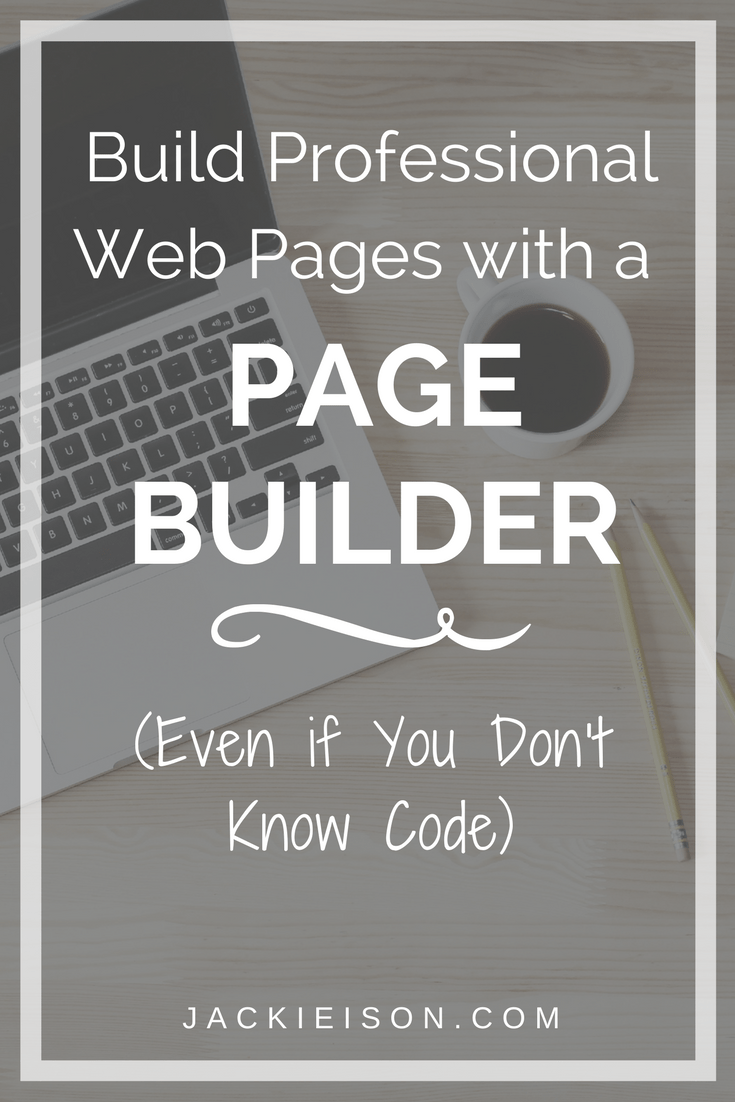 Build Professional Web Pages with a Page Builder (Even if You Don't Know Code)