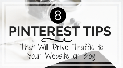 8 Pinterest Tips That Will Drive Traffic to Your Website or Blog