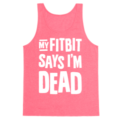 3480bc-neon_pink-z1-t-my-fitbit-says-i-m-dead
