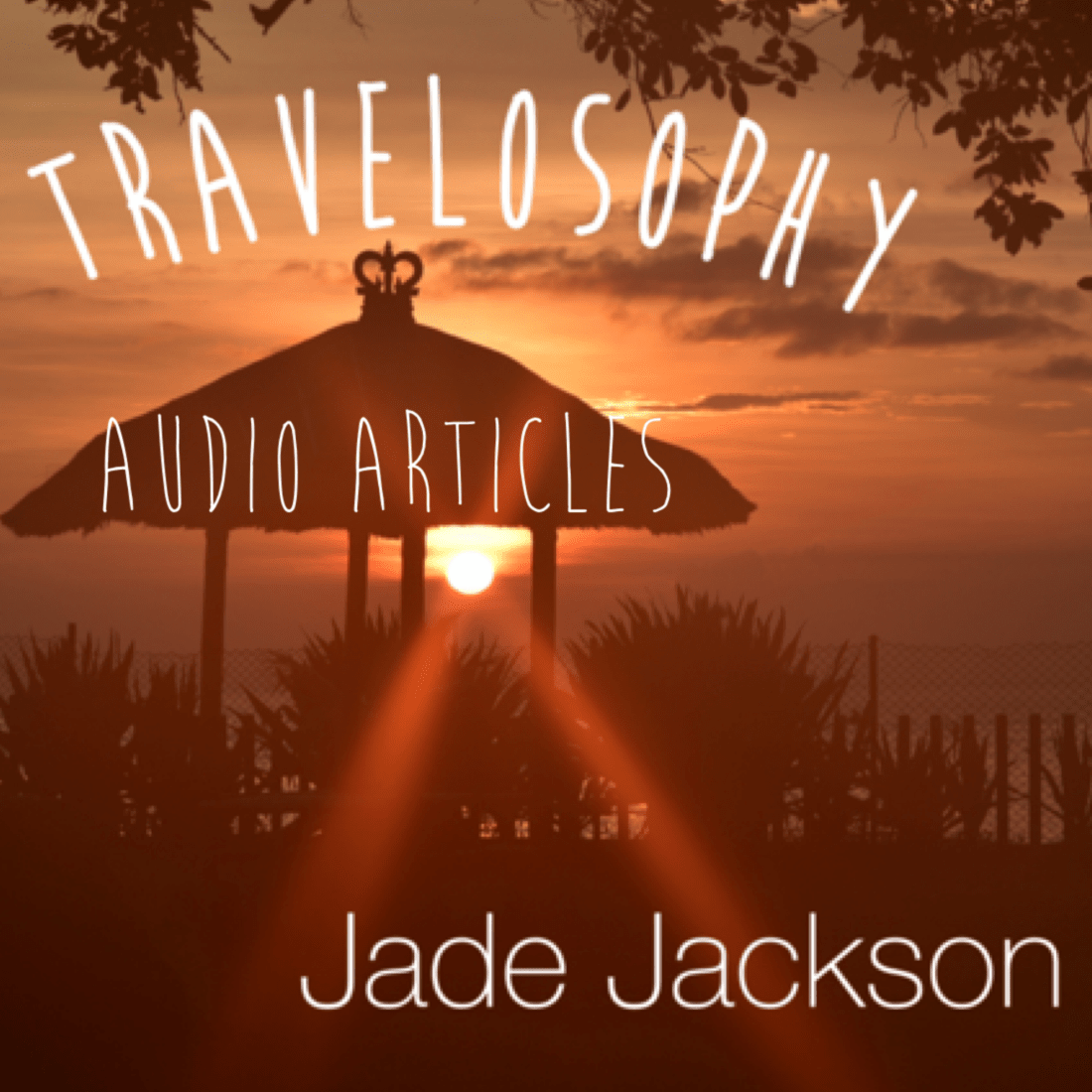 Travelosophy Audio Articles by Jade Jackson