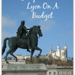 15 Top Tips To Visit Lyon On The Budget