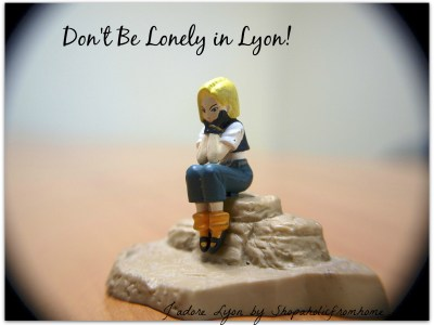 Dont Be Lonely in Lyon