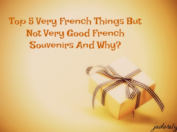 Top 5 Very French Things But Not Very Good French Souvenirs And WhyTop 5 Very French Things But Not Very Good French Souvenirs And Why