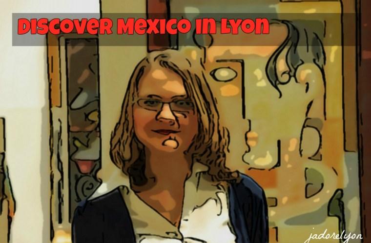 Discover Mexico in Lyon