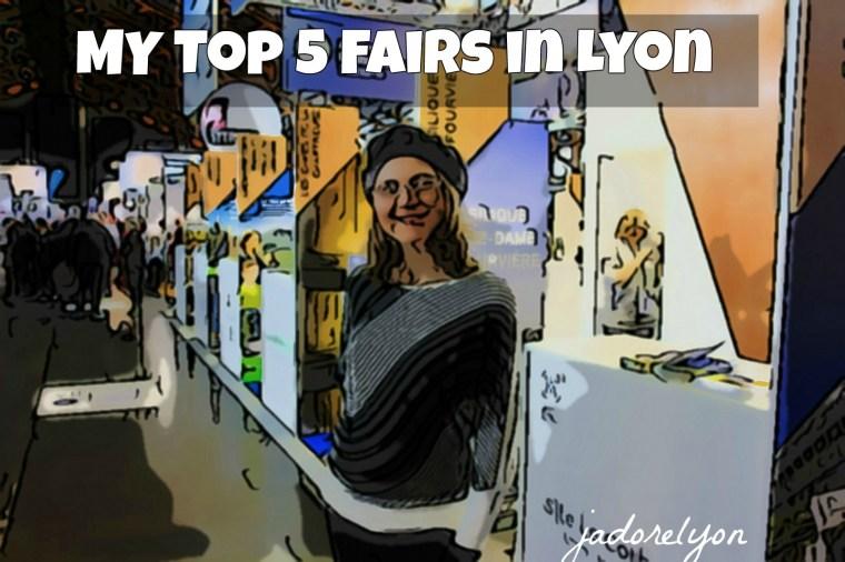 My Top 5 Fairs in Lyon