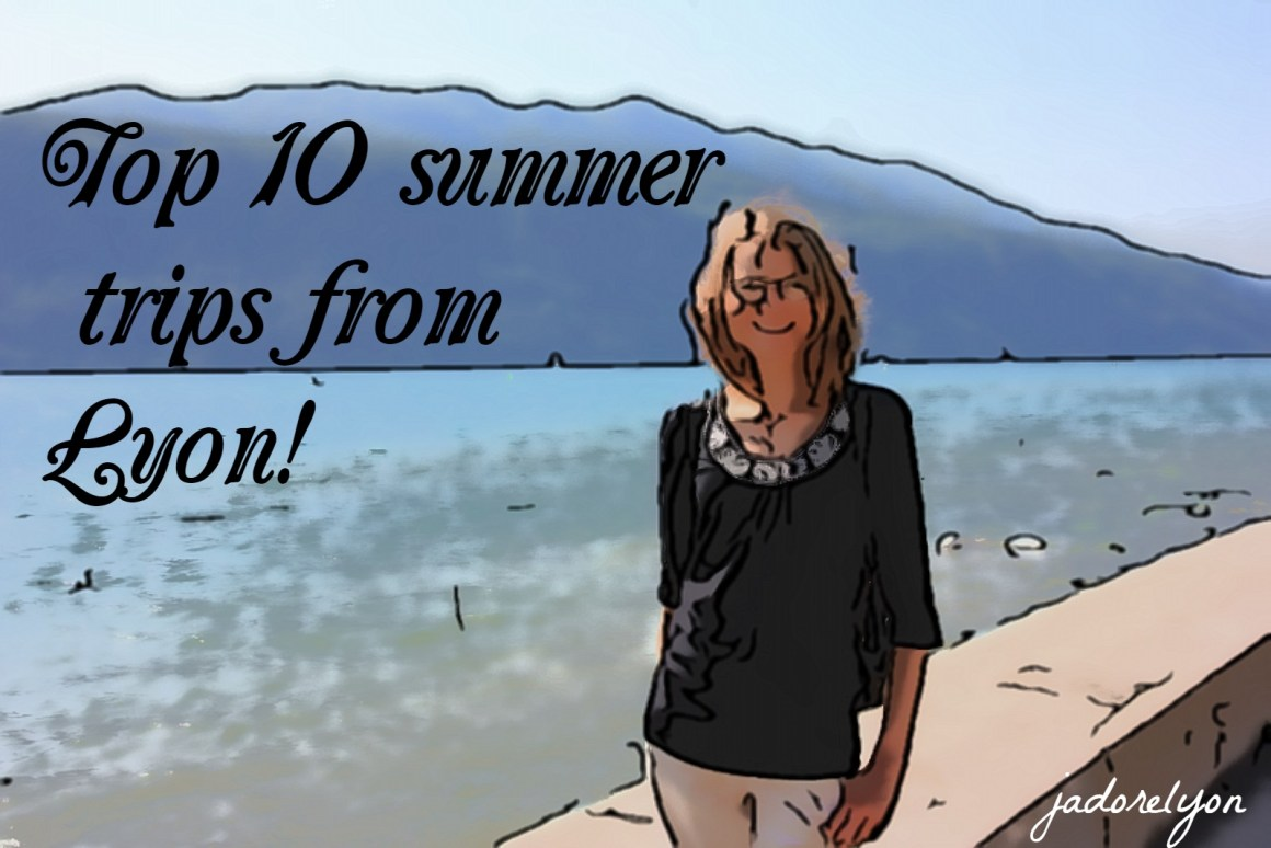 Top 10 summer trips from Lyon!