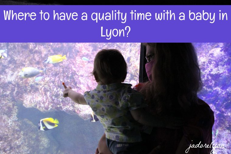 How and where to have a quality time with your baby in Lyon.