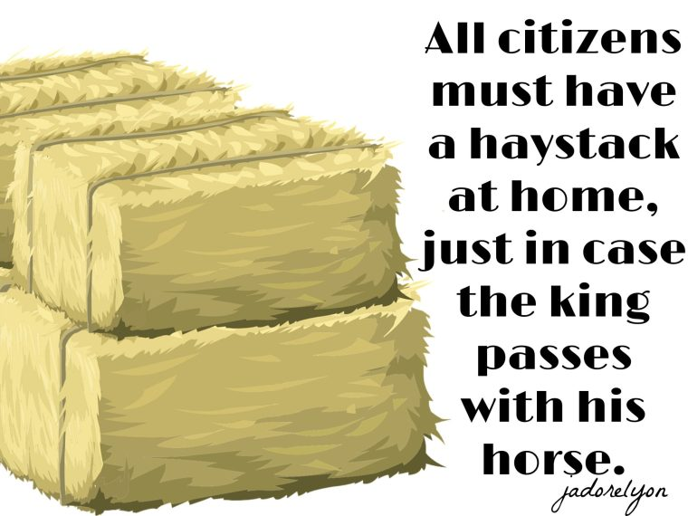 All citizens must have a haystack at home, just in case the king passes with his horse.