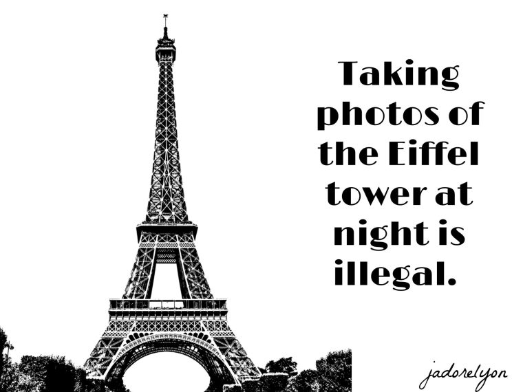Taking photos of the Eiffel tower at night is illegal. 1