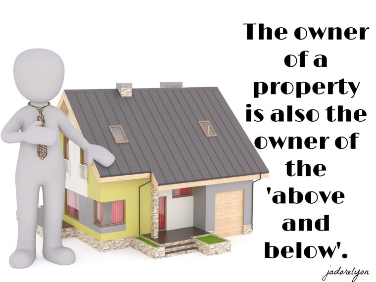 "The owner of a property is also the owner of the ""above and below"