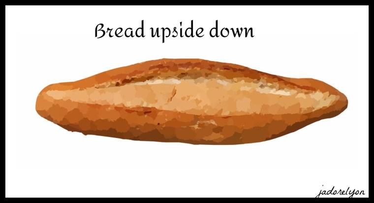 Bread upside down