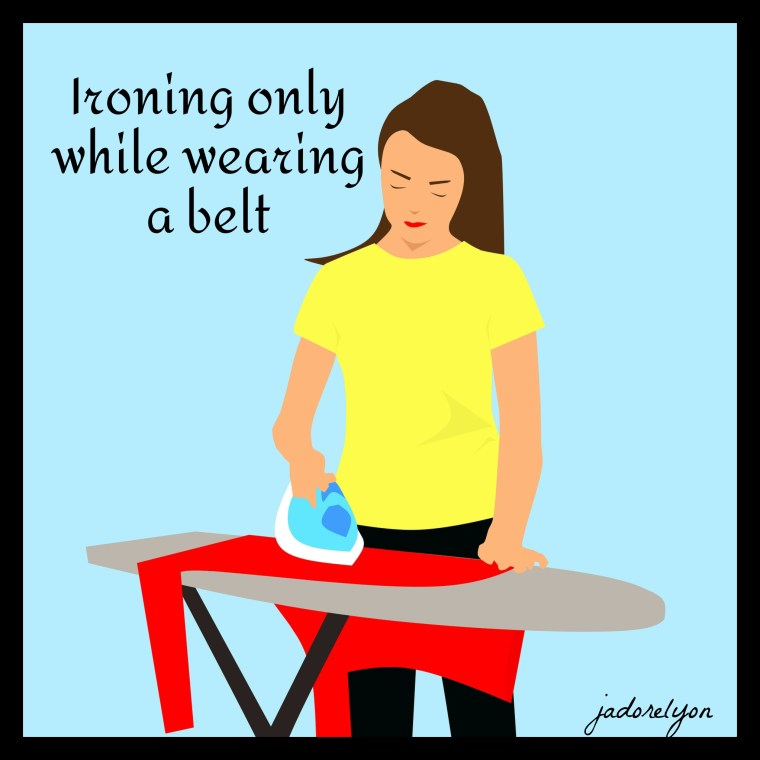 Ironing only while wearing a belt
