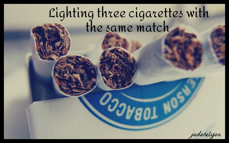 Lighting three cigarettes with the same match