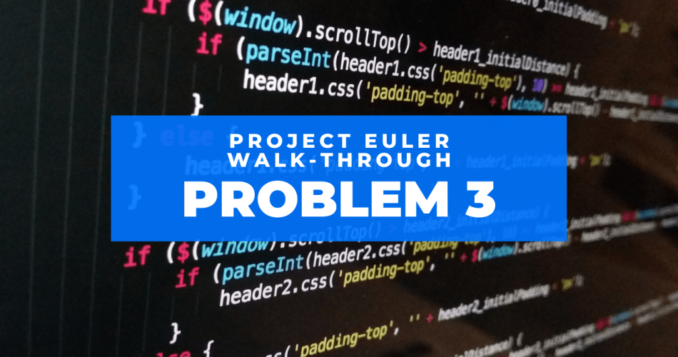 Project euler problem 3 walkthrough
