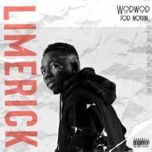 Limerick – Worwor For Nothin
