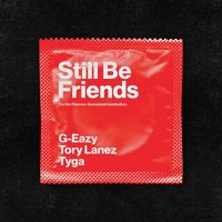 Download Mp3: G-Eazy ft. Tory Lanez & Tyga – Still Be Friends