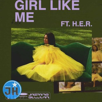 Jazmine Sullivan – Girl Like Me ft. H.E.R.