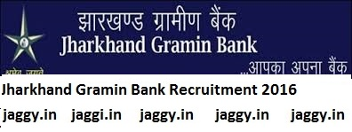 Jharkhand Gramin Bank Recruitment 2016