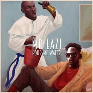 Mr Eazi Pour Me Water - Top 25 Nigerian Songs For 2017
