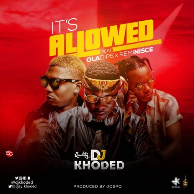 DJ Khoded- Its Allowed Ft. Oladips X Reminisce