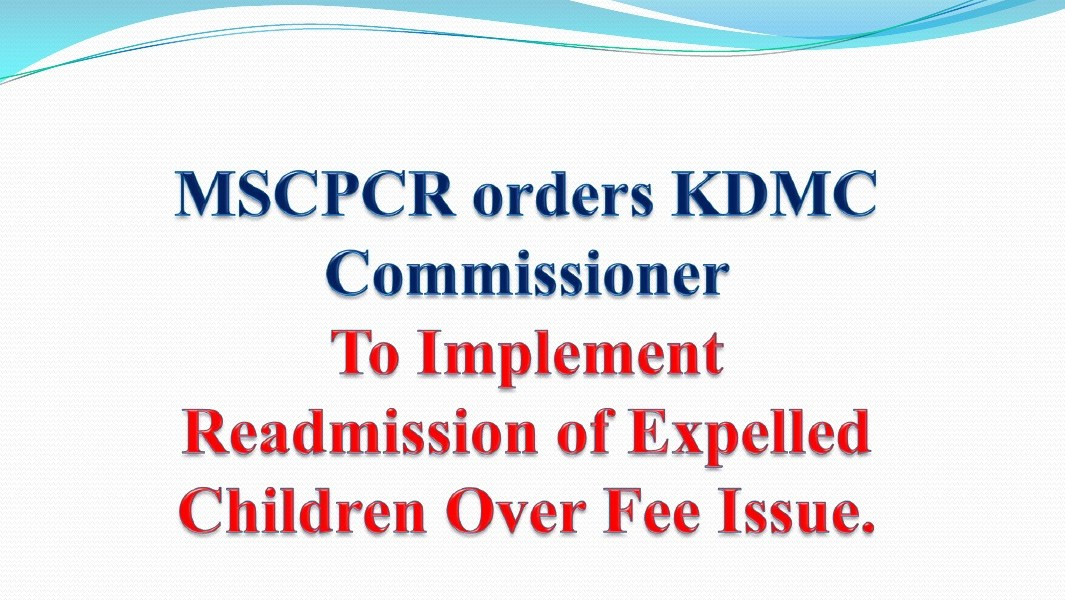 MSCPCR orders KDMC Commissioner to implement readmission of expelled children over fee issue.