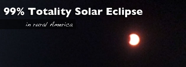 Life in the 99% Totality Zone, Solar Eclipse that is