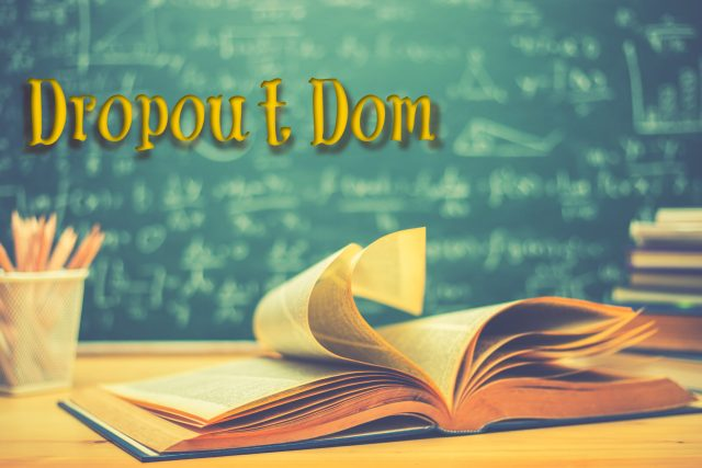 Dropout Dom – Episode One