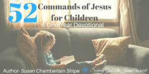 Guest Post – Susan Shipe – 52 Commands of Jesus for Children & Sitting Among Friends #85