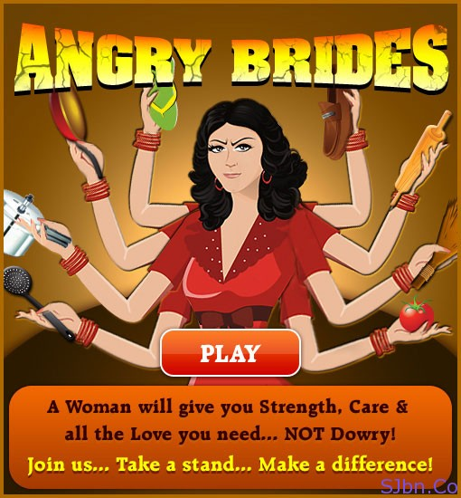 Angry Brides - A Woman will give you Strength, Care & all the Love you need... NOT Dowey!
