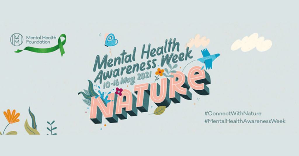 """""""Mental Health Awareness Week 2021 Nature"""" bubble text surrounded by birds and flowers and a green ribbon."""