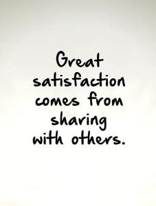great-satisfaction-comes-from-sharing-with-others-quote-1