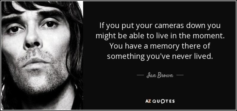 quote-if-you-put-your-cameras-down-you-might-be-able-to-live-in-the-moment-you-have-a-memory-ian-brown-88-14-85