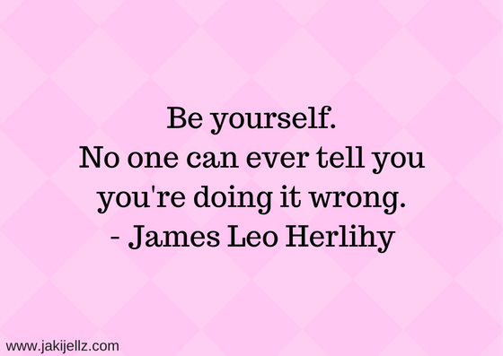 be yourself no one can ever tell you you're doing it wrong james leo herlihy