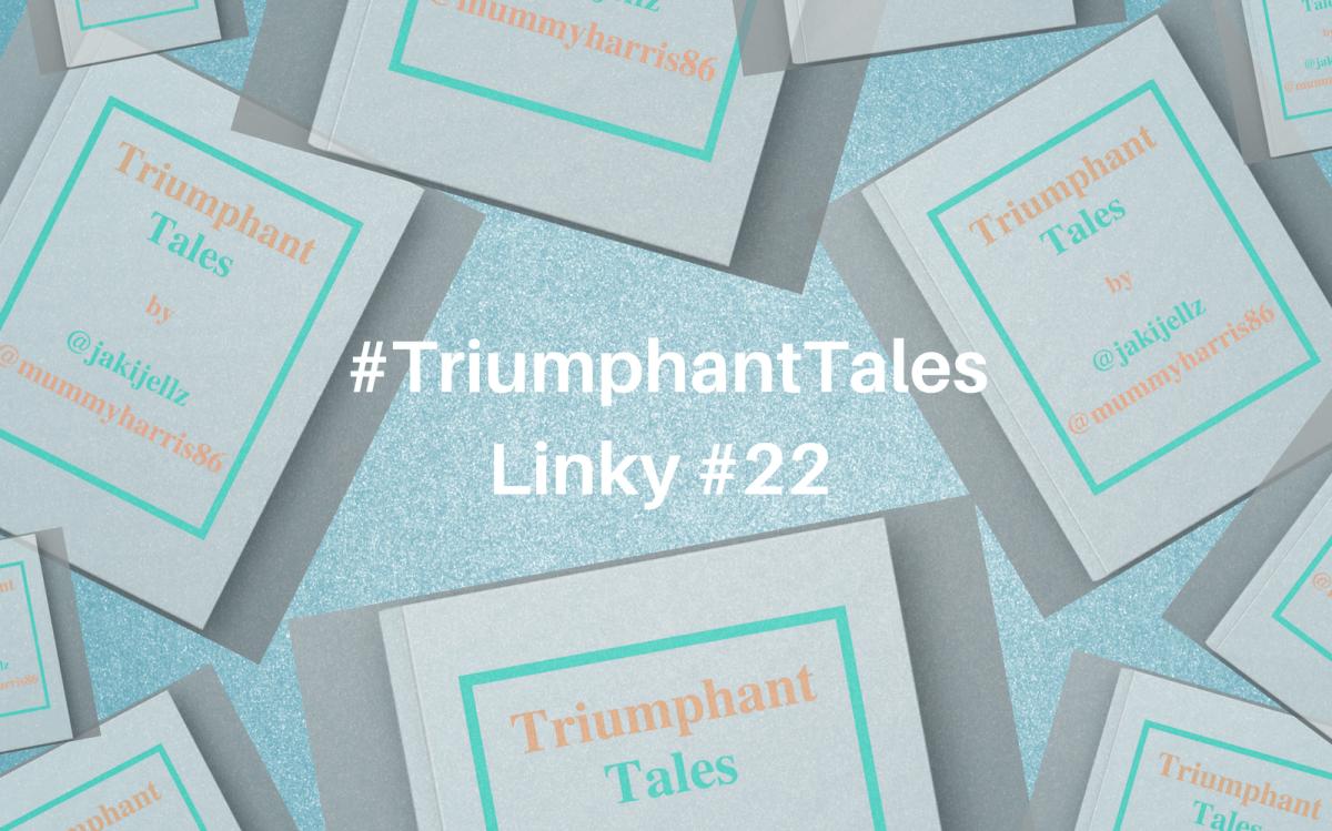 Triumphant Tales Linky #22