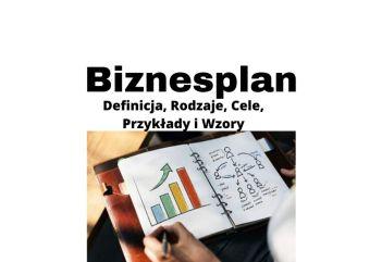 Biznesplan definicja, przykład, rodzaje, cele, wzory i polecane książki