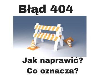 Błąd 404 jak naprawić i co oznacza?