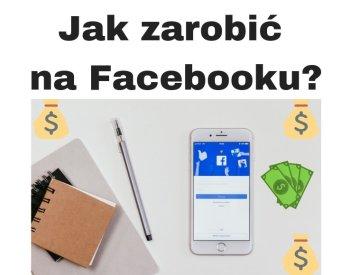 Jak zarobić na Facebooku? 7 pomysłów!