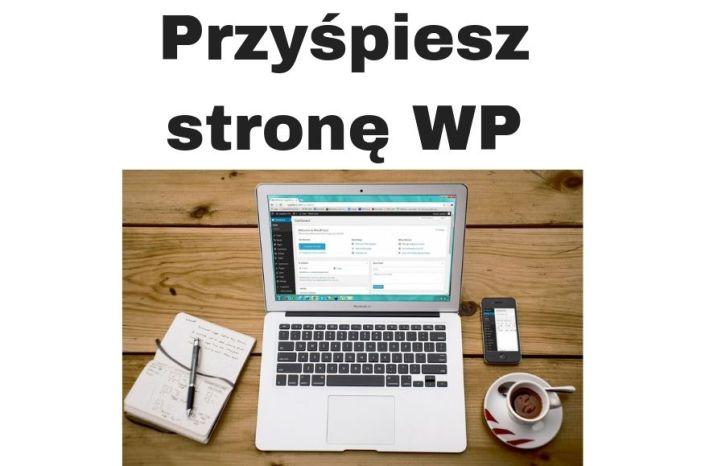 Optymalizacja WordPress pod SEO czyli Przyśpieszenie strony