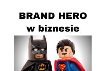 Brand Hero w reklamie i biznesie - lekcje z Kampanii Serce i Rozum