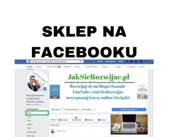 Jak założyć sklep na Facebooku / FB i dlaczego warto?