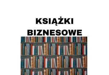 Najlepsze książki biznesowe, które warto przeczytać Top książki 2020!