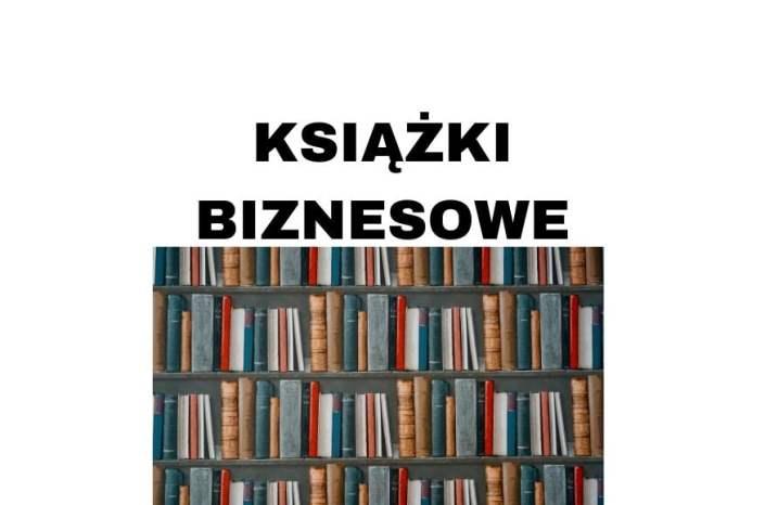 Najlepsze książki biznesowe, które warto przeczytać? Top książki 2020!