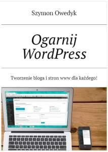Książka Ogarnij WordPress i tworzenie stron www bloga