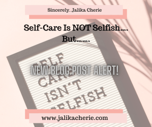 Self-Care Is NOT Selfish…. But…….