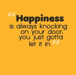 happiness-is-always-knocking-on-your-dooryou-just-gotta-let-it-in-happiness-quote.jpg