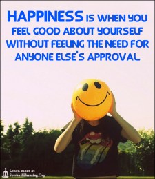 happiness-is-when-you-feel-good-about-yourself-without-feeling-the-need-for-anyone-elses-approval..jpg