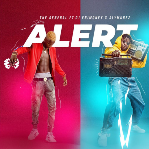 The General ft DJ Enimoney x Slymkrez – Alert